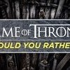 Video-Game-Of-Thrones--Would-You-Rather-Game